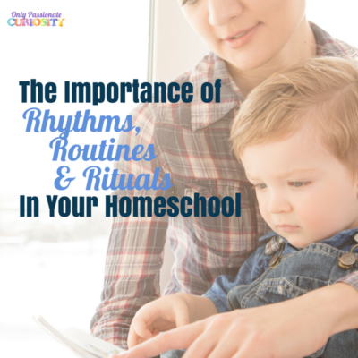 The Importance of Rhythms, Routines & Rituals in Homeschooling